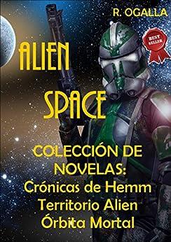 Alien Space. Colección de Novelas Sci Fi: Crónicas de Hem. Territorio Alien y Órbita Mortal. (Spanish Edition) by [Ogalla, R.]
