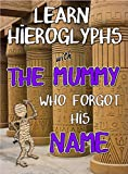 Learn Hieroglyphs With The Mummy Who Forgot His Name: [Full Color Version For Tablet Devices] (The Mummy And His Ba Book 1)