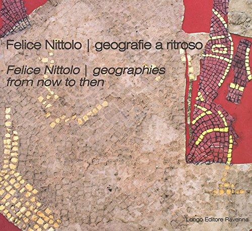Felice Nittolo. Geografie a ritroso. Catalogo della mostra (Ravenna, 30 settembre 2017-7 gennaio 2018). Ediz. italiana e inglese