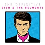 The Definitive Dion And The Belmonts:...