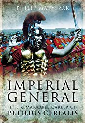 Imperial General: The Remarkable Career of Petellius Cerialis by Philip Matyszak (2012-02-02)