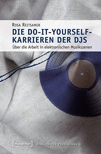 Die Do-it-yourself-Karrieren der DJS: Über die Arbeit in elektronischen Musikszenen