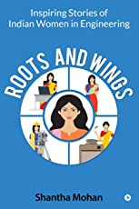 Roots and Wings: Inspiring Stories of Indian Women in Engineering