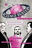 Wer nichts weiß, muss alles glauben - Science Busters, Werner Gruber, Heinz Oberhummer, Martin Puntigam