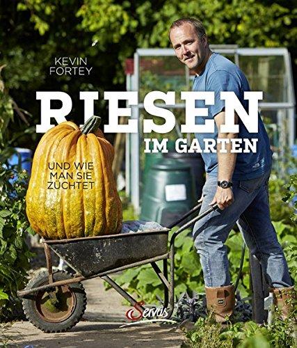 Riesen im Garten: und wie man sie züchtet