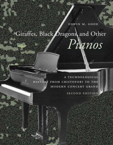 Giraffes, Black Dragons, and Other Pianos: A Technological History from Cristofori to the Modern Concert Grand, Second Edition por Edwin M. Good