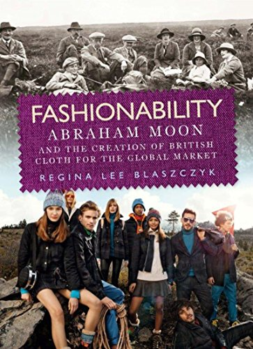 Fashionability: Abraham Moon and the Creation of British Cloth For the Global Market (English Edition)