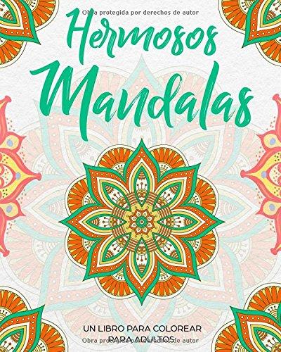 Hermosos Mandalas: Un libro de colorear para adultos - Un regalo para liberar tensiones coloreando, dirigido a hombres, mujeres y adolescentes que deseen relajarse y aliviar el estrés por Laluna Lana