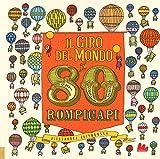Il giro del mondo in 80 rompicapi. Ediz. a colori