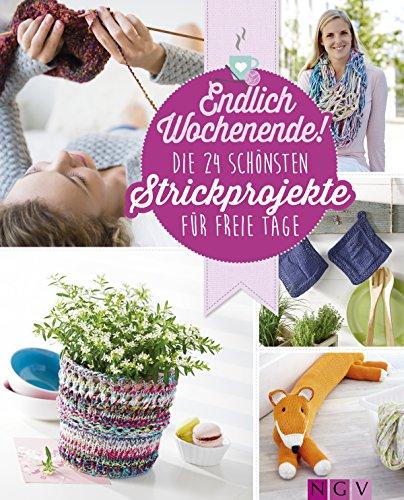 Endlich Wochenende! Die 24 schönsten Strickprojekte für freie Tage (German Edition)