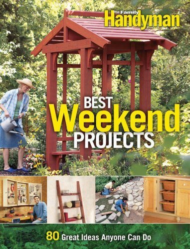 Best Weekend Projects: Quick-and-Simple Ideas to Improve Your Home and Yard (Family Handyman) by Editors of The Family Handyman (2008-04-10)