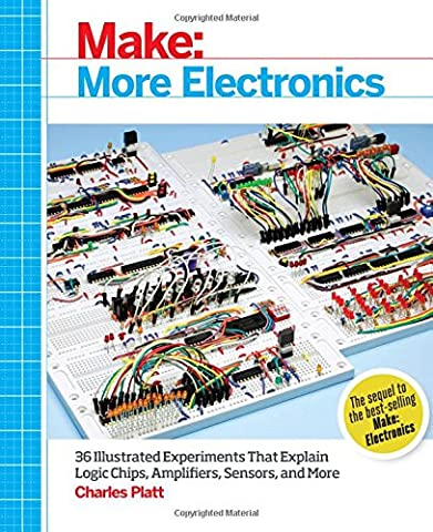 Make: More Electronics: Journey Deep Into the World of Logic Chips, Amplifiers, Sensors, and