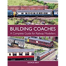 Building Coaches: A Complete Guide for Railway Modellers (English Edition)