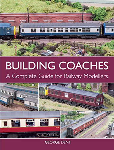Building Coaches: A Complete Guide for Railway Modellers (English Edition) por George Dent