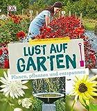 Lust auf Garten: Planen, pflanzen und entspannen