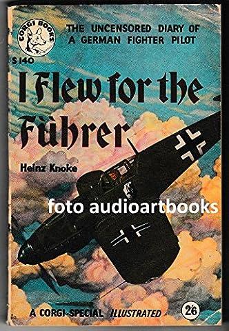 Heinz Knoke - I Flew for the Fuhrer the Story