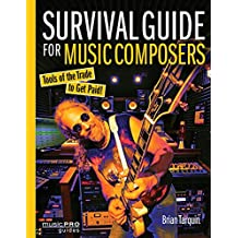 Survival Guide for Music Composers: Tools of the Trade to Get Paid! (Music Pro Guides)