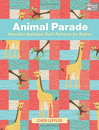 Animal Parade: Adorable Applique Quilt Patterns for Babies [With Pattern(s)] (That Patchwork Place)
