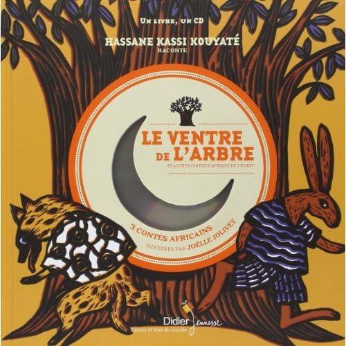 Le Ventre de l'arbre et autres contes d'Afrique de l'Ouest de Joëlle Jolivet (Illustrations), Hassane Kouyaté (Interprète) (1 octobre 2014) Album