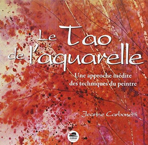 Le Tao de l'aquarelle - Une approche inédite des techniques du peintre - NED par Jeanne Carbonetti