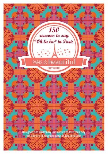 Paris is beautiful, 150 reasons to say oh la la in Paris