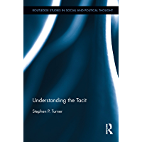 Understanding the Tacit (Routledge Studies in Social and Political Thought)
