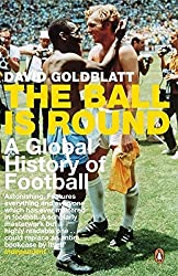 The Ball is Round: A Global History of Football by David Goldblatt (2007-08-30)
