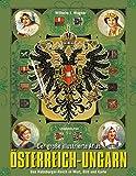 Der große illustrierte Atlas Österreich-Ungarn: Das Habsburger-Reich in Wort, Bild und Karte