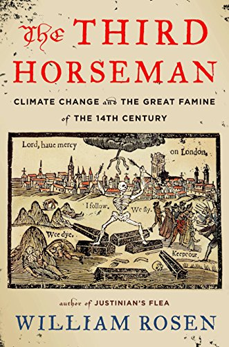 The Third Horseman: Climate Change and the Great Famine of the 14th Century por William Rosen