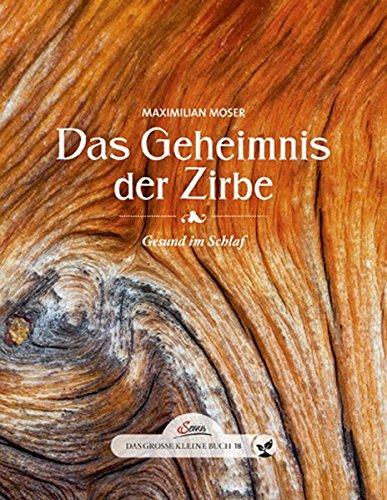 Das große kleine Buch: Das Geheimnis der Zirbe: Gesund im Schlaf (Holz Steht Hohe Pflanze)