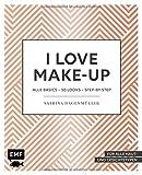 I love Make up: Alle Basics - 50 Looks - Step by Step - Sabrina Hagenmüller