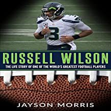 Russell Wilson: The Life Story of One of the World's Greatest Football Players