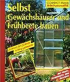 Selbst Gewächshäuser und Frühbeete bauen (Compact-Praxis do it yourself)