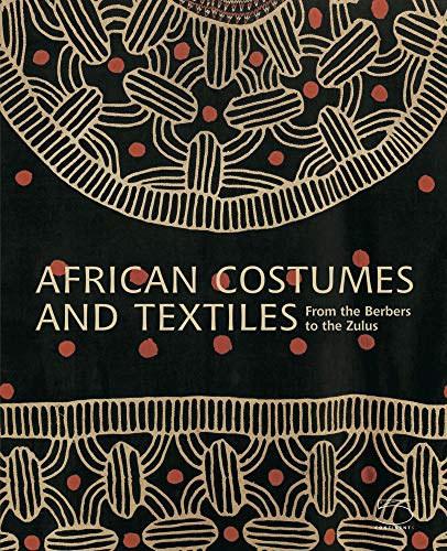 African Costumes and Textiles: From the Berbers to the Zulus -