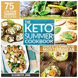 Keto Summer Cookbook: 75 Low Carb Recipes Inspired by the Flavors of the Mediterranean (Paleo Friendly) (English Edition) di [Jane, Elizabeth]