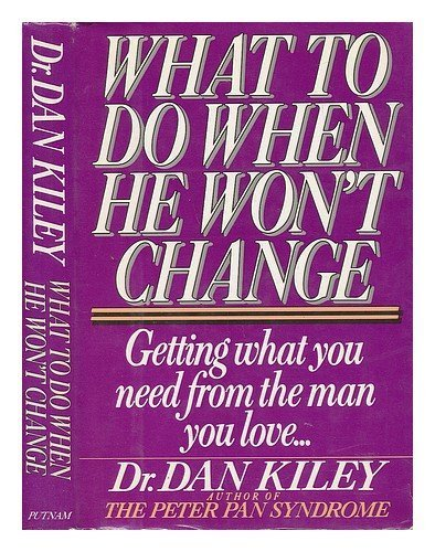 What to Do When He Won't Change by Dan Kiley (1987-09-21)