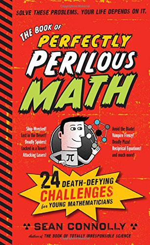The Book of Perfectly Perilous Math: 24 Death-defying Challenges for Young Mathematicians (Irresponsible Science) por Sean Connolly
