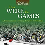 Those Were The Games: A Nostalgic Look at a Century of Great Football Matches (When Football Was Football)