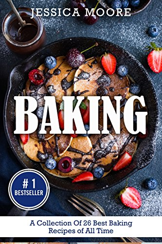 Baking: A Collection Of 26 Best Baking Recipes of All Time (Bakery Cookbook, Baking, Pies, Cakes, Southern Cakes:, Dump Cake, Dessert Recipes) (English Edition)