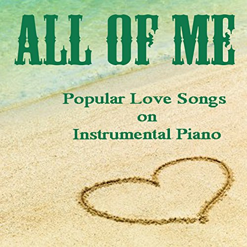 All of Me: Popular Love Songs on Instrumental Piano
