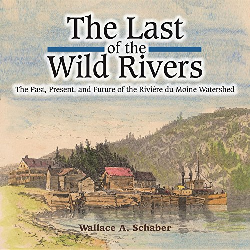 The Last of the Wild Rivers: The Past, Present, and Future of the Rivière du Moine Watershed (English Edition)