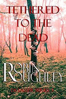 Tethered to the Dead: A riveting DS Lasser crime novel (The DS Lasser Series Book 3) by [Roughley, Robin]