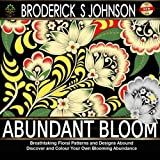 Abundant Bloom: Breathtaking Floral Patterns and Designs Abound: Discover and Color Your Own Blooming Abundance: Volume 11 (Adult Coloring Books - Art Therapy for The Mind Book)