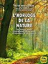 L'horloge de la nature: Prévoir le temps ? Comprendre les saisons, les animaux et les plantes par Wohlleben