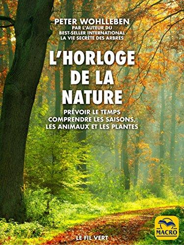 L'horloge de la nature: Prvoir le temps  Comprendre les saisons, les animaux et les plantes