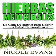 Hierbas Medicinales [Medicinal Herbs]: La Guía Definitiva para Lograr una Salud Extraordinaria [The Ultimate Guide to Extraordinary Health]