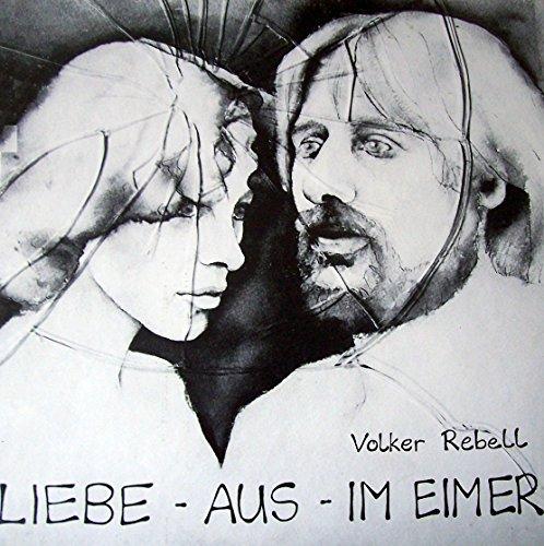 Liebe-Aus-Im Eimer (3 LP-Box + 40-seitiges Textbuch) Autor Volker Rebell