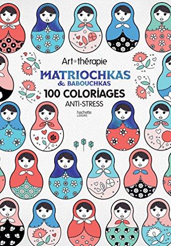 Babouchkas et matriochkas: 100 coloriages anti-stress