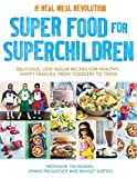 Super Food for Superchildren: Delicious, low-sugar recipes for healthy, happy children, from toddlers to teens by Professor Tim Noakes (2016-06-02)
