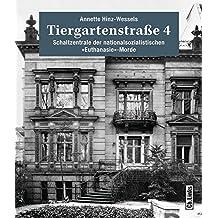Tiergartenstraße 4: Schaltzentrale der nationalsozialistischen »Euthanasie«-Morde